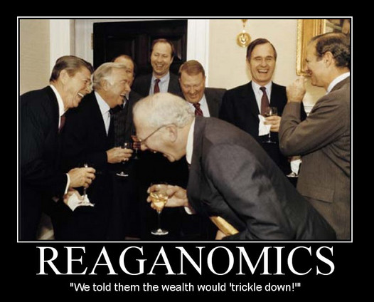 """Reaganomics - """"We told them the wealth would 'trickle down!'"""""""